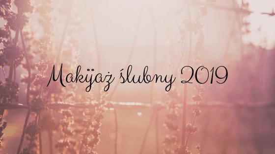 Makijaż ślubny 2019